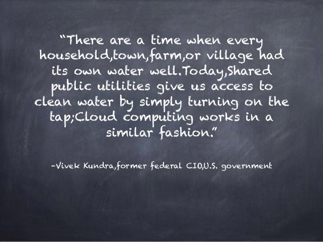 """–Vivek Kundra,former federal CIO,U.S. government """"There are a time when every household,town,farm,or village had its own w..."""