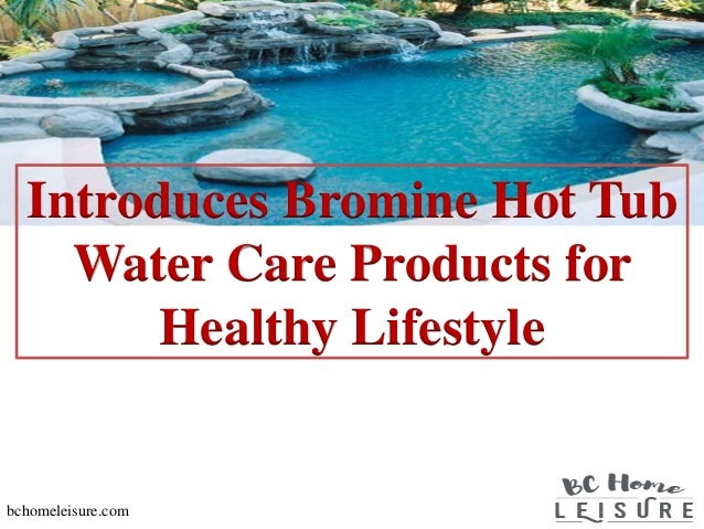 Introduces Bromine Hot Tub Water Care Products for Healthy Lifestyle bchomeleisure.com