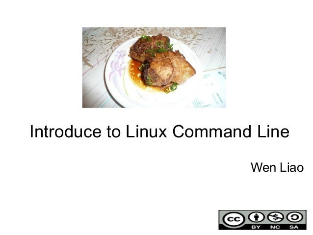 Introduce to Linux Command Line Wen Liao