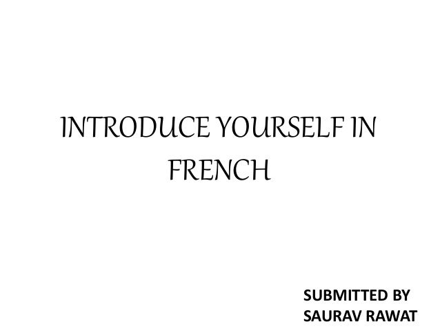 introduce yourself in french introduce yourself in french submitted by saurav rawat