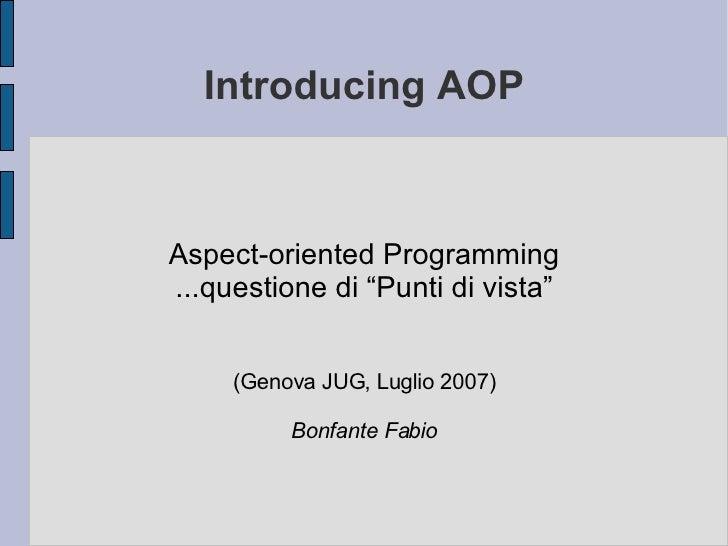 """Introducing  AOP <ul><ul><li>Aspect - oriented   Programming </li></ul></ul><ul><ul><li>...questione di """"Punti di vista"""" <..."""