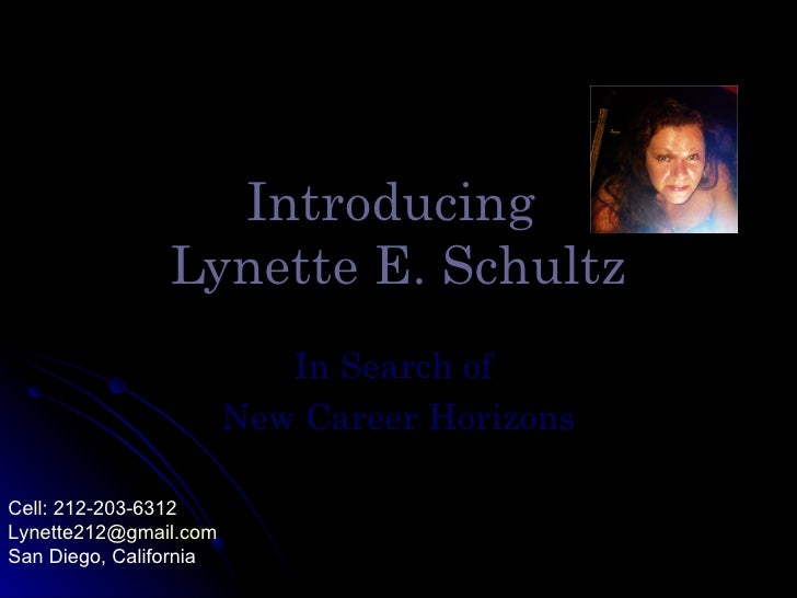 Introducing                Lynette E. Schultz                           In Search of                        New Career Hor...