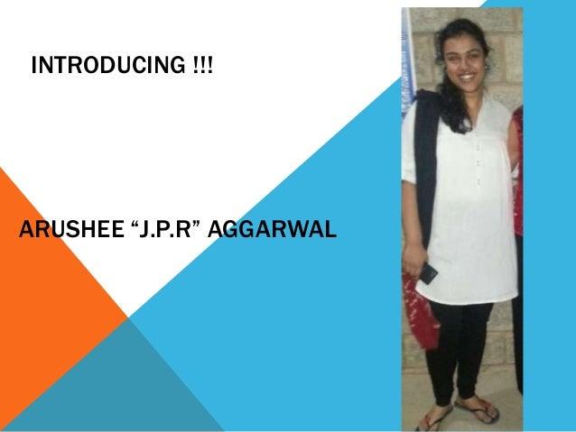 "INTRODUCING !!! ARUSHEE ""J.P.R"" AGGARWAL"