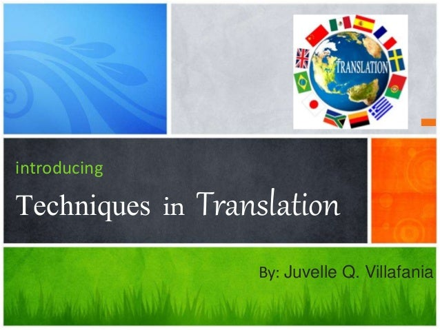 introducing  Techniques in Translation  By: Juvelle Q. Villafania