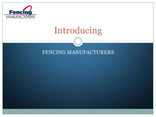 FENCING MANUFACTURERS Introducing