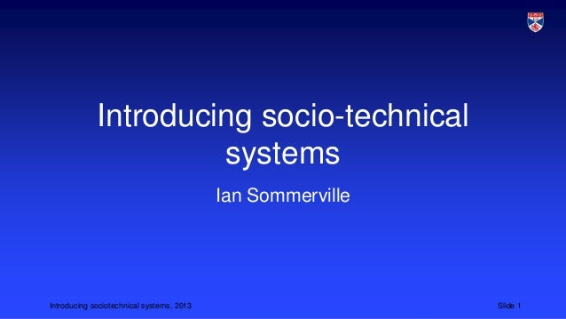 Introducing socio-technical systems Ian Sommerville  Introducing sociotechnical systems, 2013  Slide 1