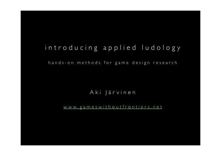 introducing applied ludology hands-on methods for game design research                  Aki Järvinen      www.gameswithout...