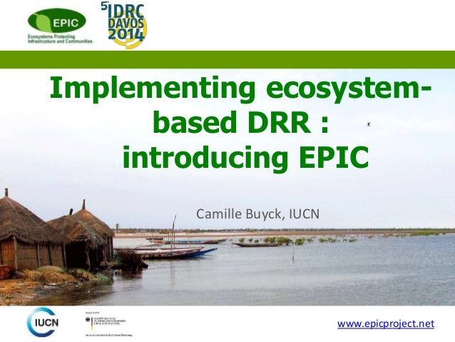 Implementing ecosystem- based DRR : introducing EPIC Camille Buyck, IUCN www.epicproject.net