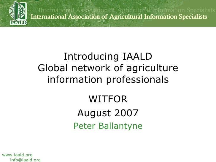 Introducing IAALD Global network of agriculture information professionals WITFOR August 2007 Peter Ballantyne