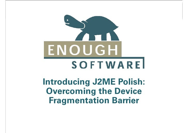 Introducing J2ME Polish:  Overcoming the Device   Fragmentation Barrier