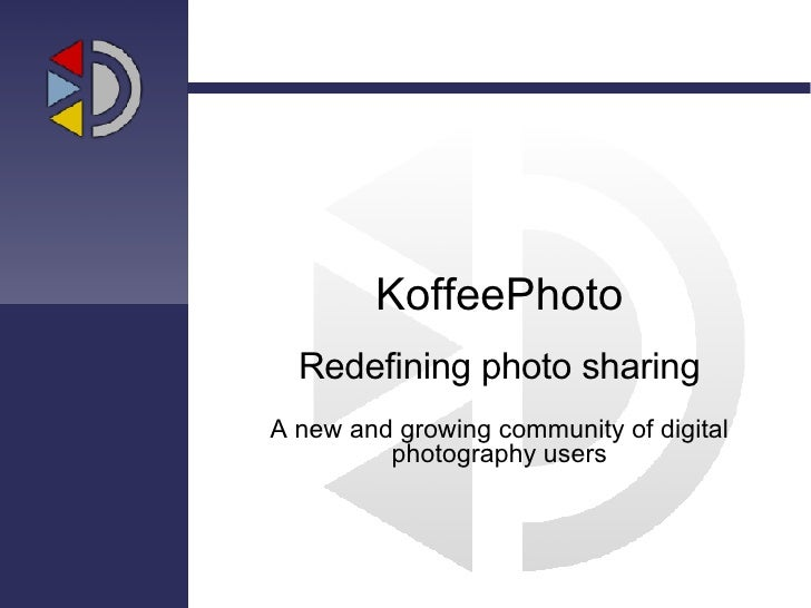 KoffeePhoto Redefining photo sharing A new and growing community of digital photography users