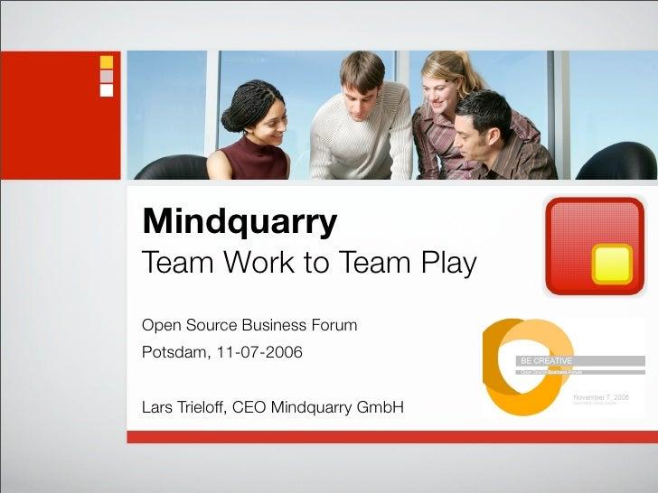 Mindquarry Team Work to Team Play Open Source Business Forum Potsdam, 11-07-2006   Lars Trieloff, CEO Mindquarry GmbH