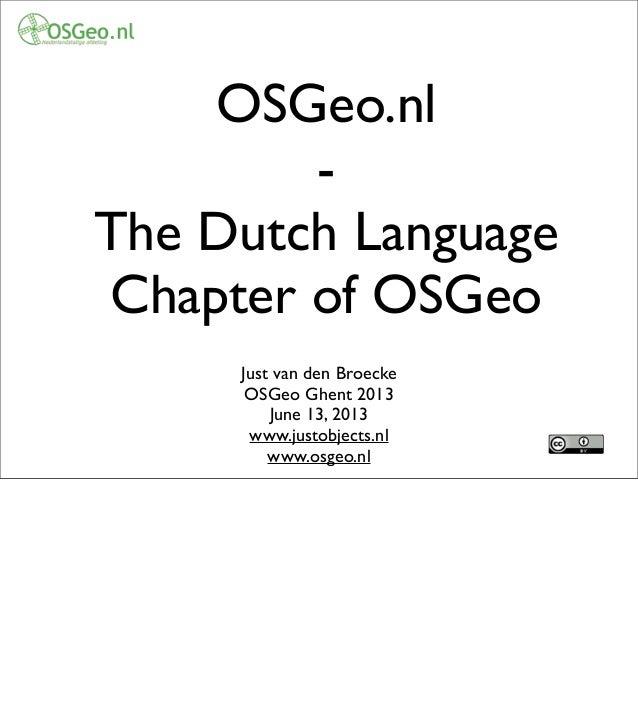 OSGeo.nl-The Dutch LanguageChapter of OSGeoJust van den BroeckeOSGeo Ghent 2013June 13, 2013www.justobjects.nlwww.osgeo.nl