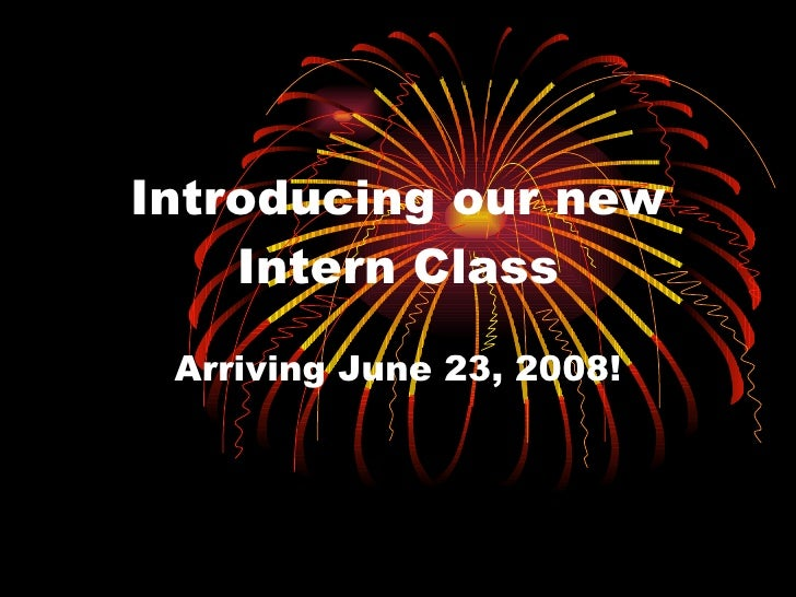 Introducing our new Intern Class Arriving June 23, 2008!