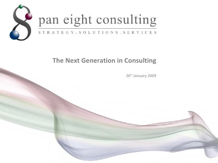 The Next Generation in Consulting 26 th  January 2009