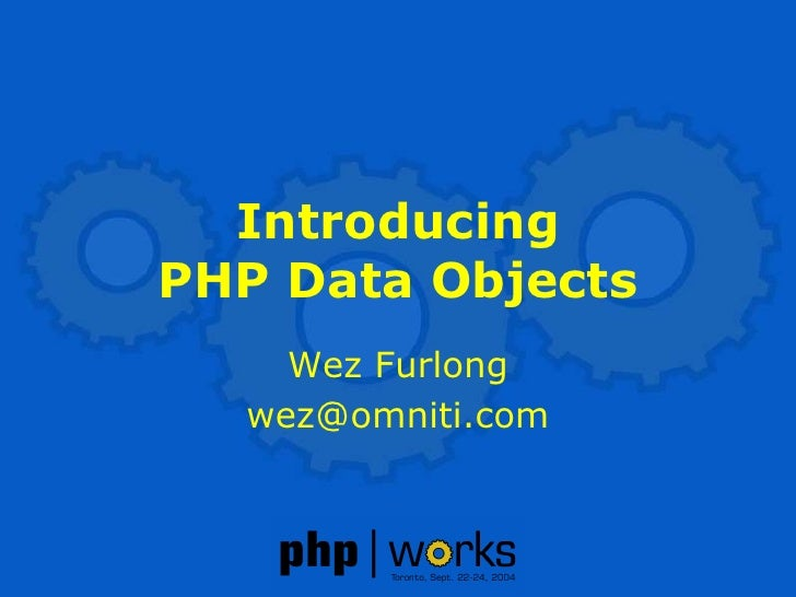 Introducing PHP Data Objects     Wez Furlong   wez@omniti.com
