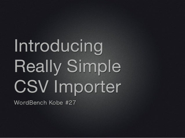 Introducing Really Simple CSV Importer WordBench Kobe #27