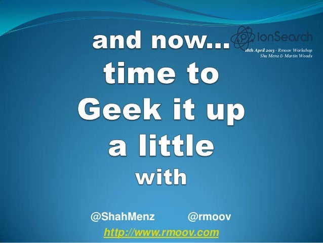 @ShahMenz @rmoovhttp://www.rmoov.com18th April 2013 - Rmoov WorkshopSha Menz & Martin Woods