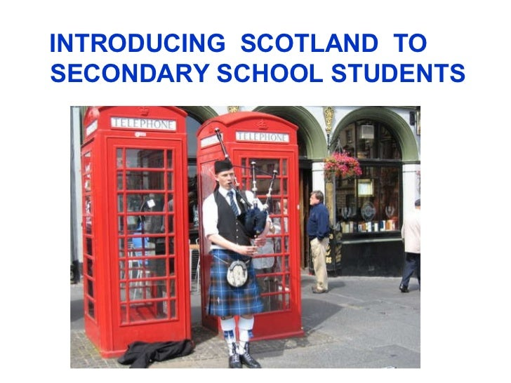 <ul><li>INTRODUCING  SCOTLAND  TO SECONDARY SCHOOL STUDENTS </li></ul>