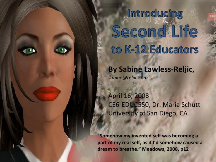 """Second Life """" Somehow my invented self was becoming a part of my real self, as if I'd somehow caused a dream to breathe."""" ..."""