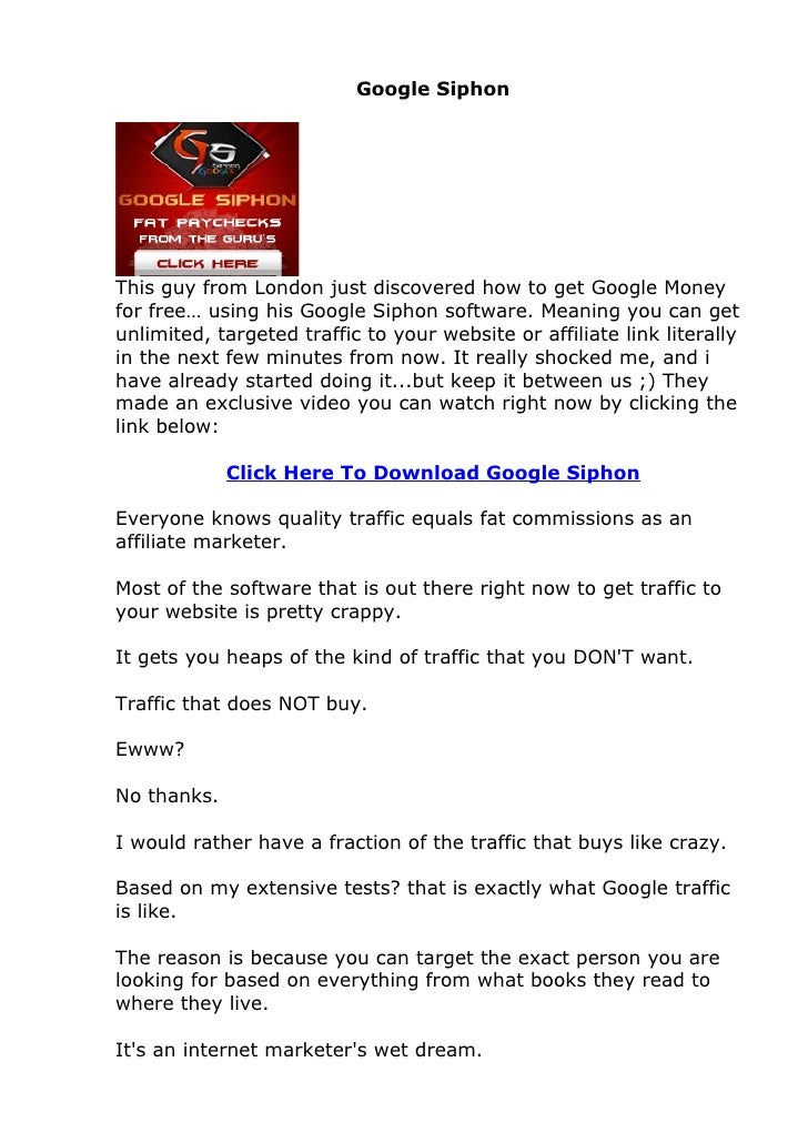 Google SiphonThis guy from London just discovered how to get Google Moneyfor free… using his Google Siphon software. Meani...