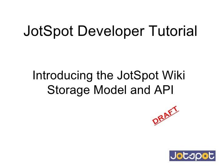 JotSpot Developer Tutorial Introducing the JotSpot Wiki  Storage Model and API DRAFT