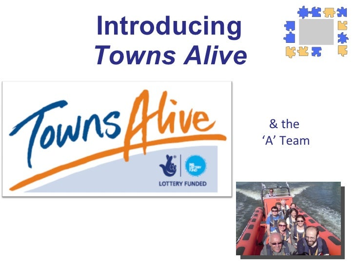 Introducing Towns Alive & the ' A' Team