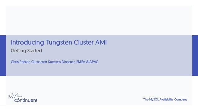 The MySQL Availability Company Introducing Tungsten Cluster AMI Getting Started Chris Parker, Customer Success Director, E...