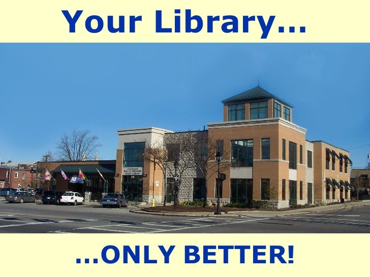 Your Library… … ONLY BETTER!