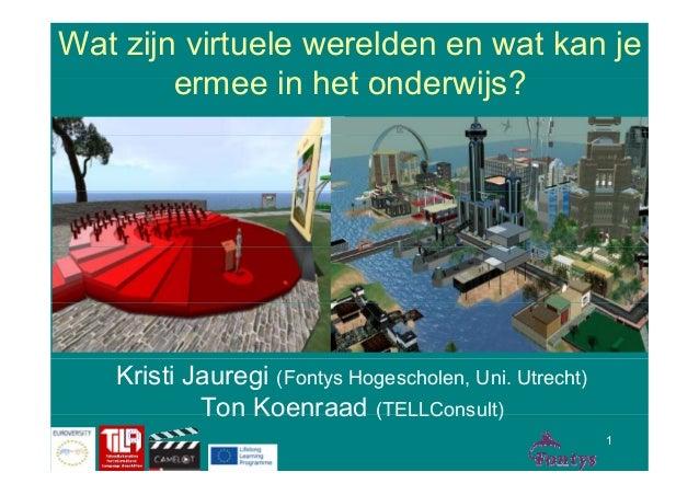 Wat zijn virtuele werelden en wat kan je  eerrmmeeee iinn hheett oonnddeerrwwiijjss??  Kristi Jauregi (Fontys Hogescholen,...