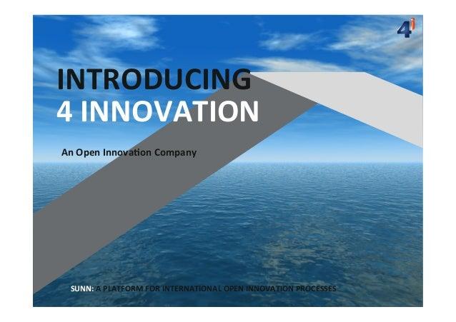 INTRODUCING   4  INNOVATION   An  Open  Innova;on  Company    SUNN:  A  PLATFORM  FOR  INTERNATIONAL...