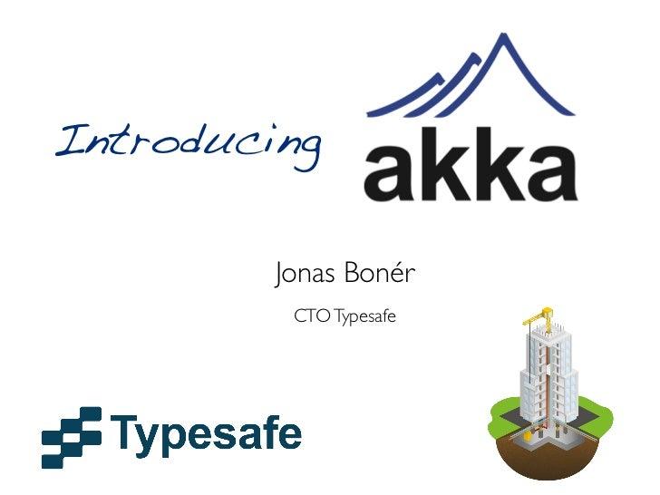 Introducing         Jonas Bonér          CTO Typesafe