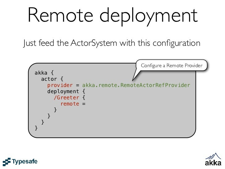 Remote deployment     Just feed the ActorSystem with this configuration                                              Configu...