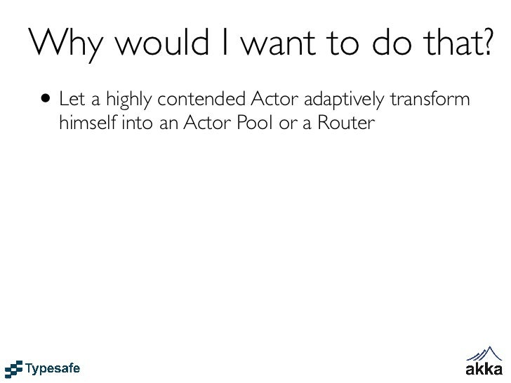 Actor context available                          become from within an Actor         context.become(new Procedure[Object](...