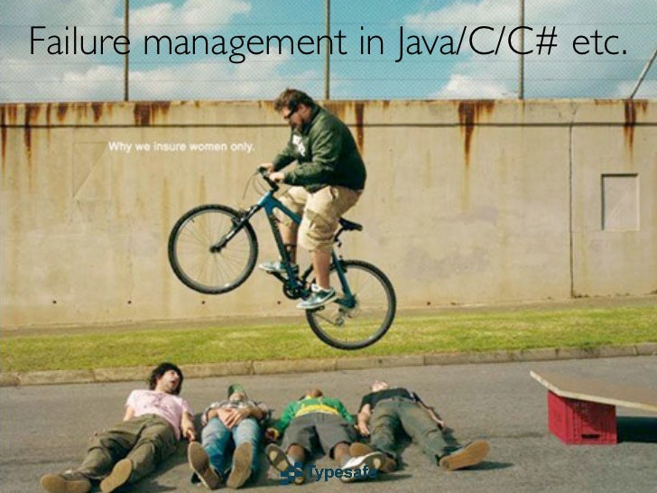 Failure management in Java/C/C# etc.   • You are given a SINGLE thread of control   • If this thread blows up you are scre...