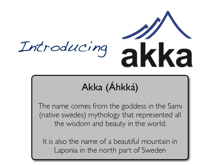 Introducing                Akka (Áhkká)  The name comes from the goddess in the Sami  (native swedes) mythology that repre...