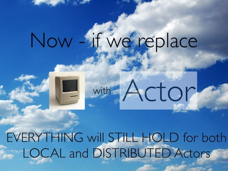 What can I use Actors for? In different scenarios, an Actor may be an alternative to:  -   a thread  -   an object instanc...