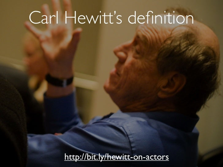Carl Hewitt's definition-   The fundamental unit of computation that embodies:    -   Processing    -   Storage    -   Comm...