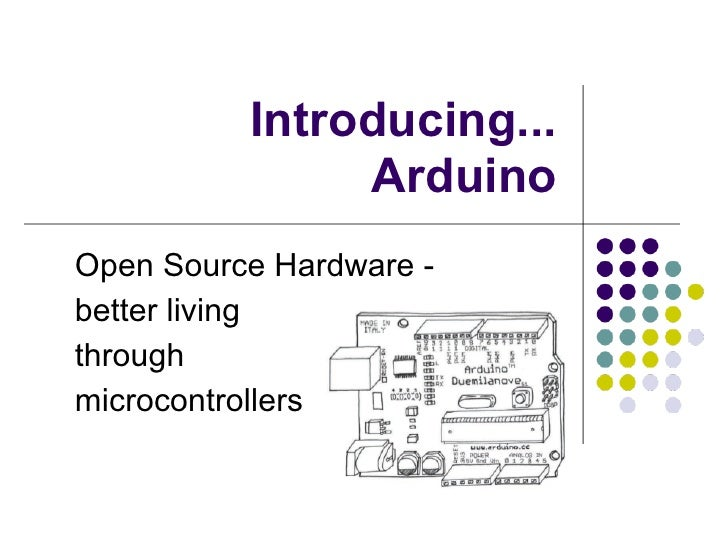 Introducing...               ArduinoOpen Source Hardware -better livingthroughmicrocontrollers