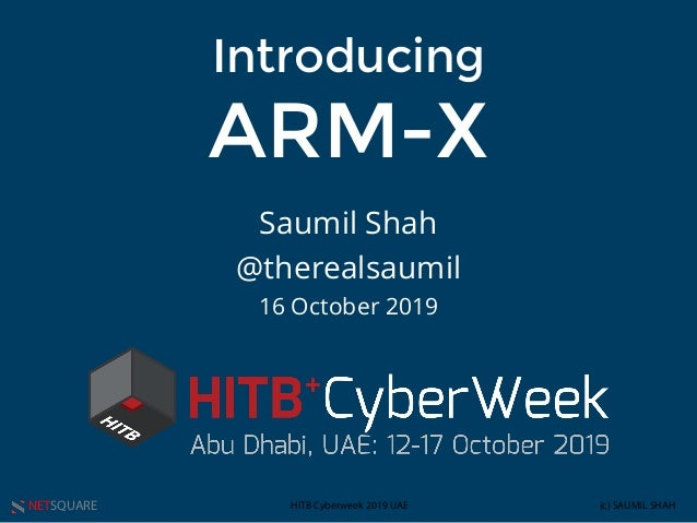 NETSQUARE (c) SAUMIL SHAHHITB Cyberweek 2019 UAE Introducing ARM-X Saumil Shah @therealsaumil 16 October 2019