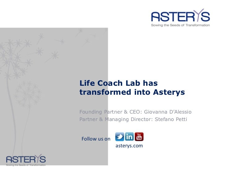 Life Coach Lab hastransformed into AsterysFounding Partner & CEO: Giovanna D'AlessioPartner & Managing Director: Stefano P...
