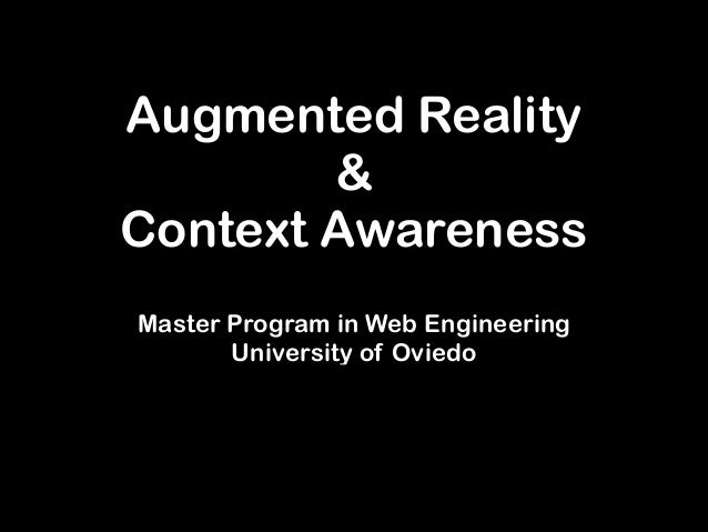 Augmented Reality & Context Awareness Master Program in Web Engineering University of Oviedo