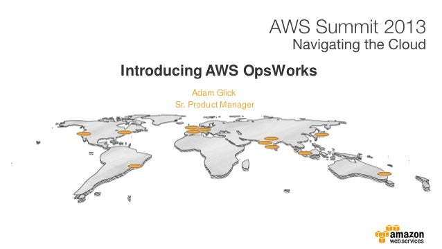 Adam Glick Introducing AWS OpsWorks Sr. Product Manager