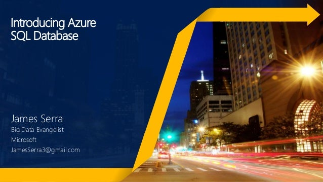 Introducing Azure SQL Database James Serra Big Data Evangelist Microsoft JamesSerra3@gmail.com