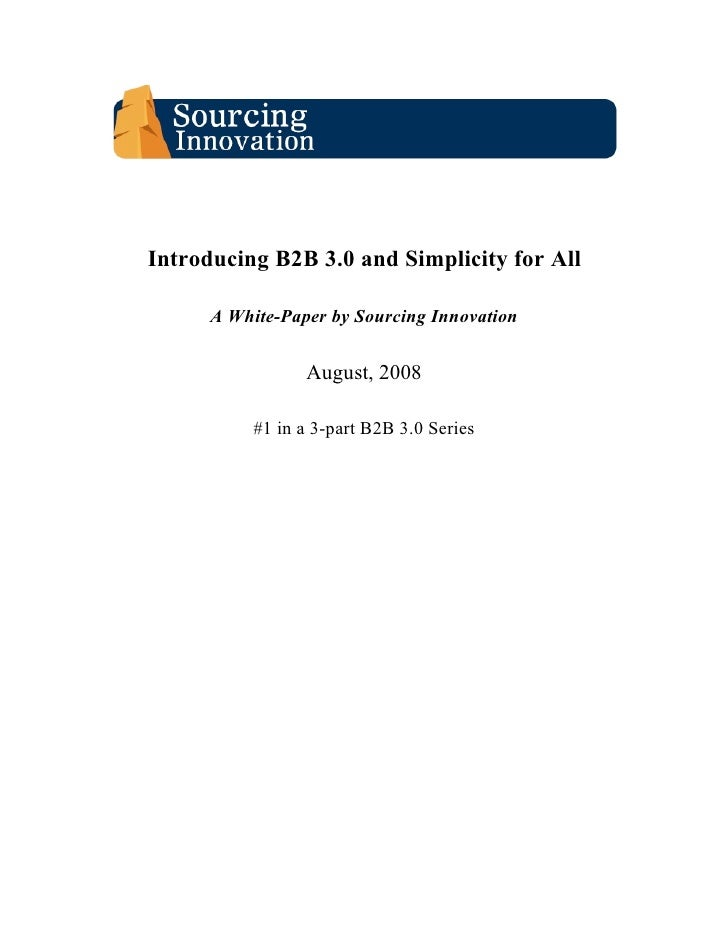 Introducing B2B 3.0 and Simplicity for All        A White-Paper by Sourcing Innovation                    August, 2008    ...