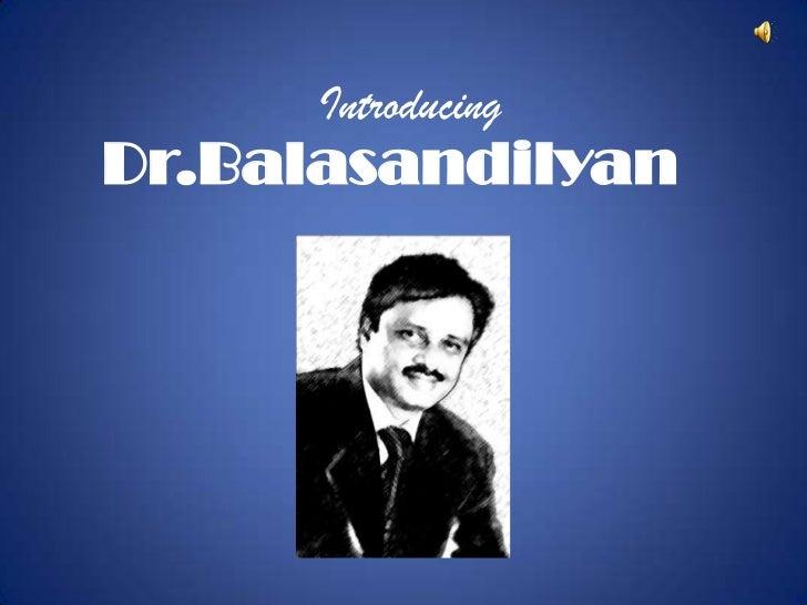 IntroducingDr.Balasandilyan