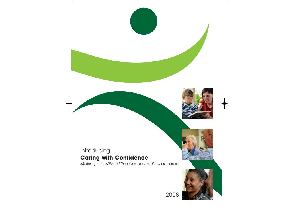 Introducing Caring with Confidence Making a positive difference to the lives of carers                                    ...