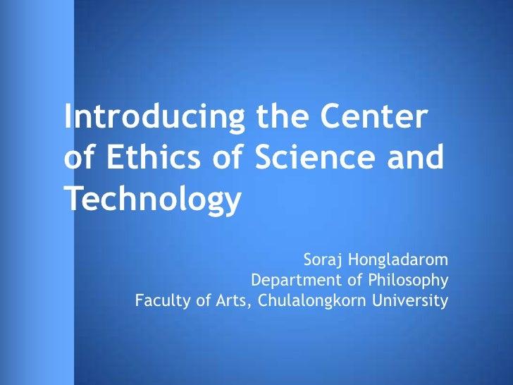 Introducing the Centerof Ethics of Science andTechnology                           Soraj Hongladarom                    De...