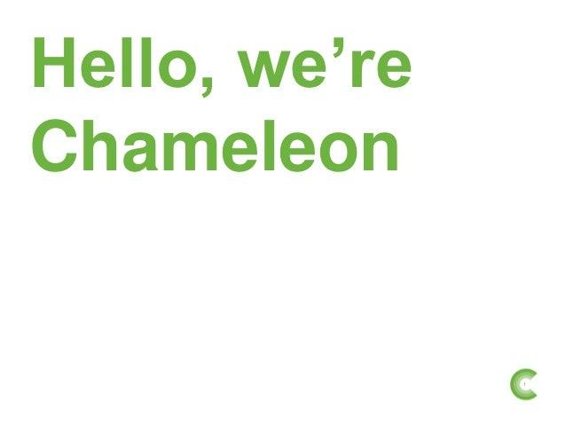 Hello, we'reChameleon               1