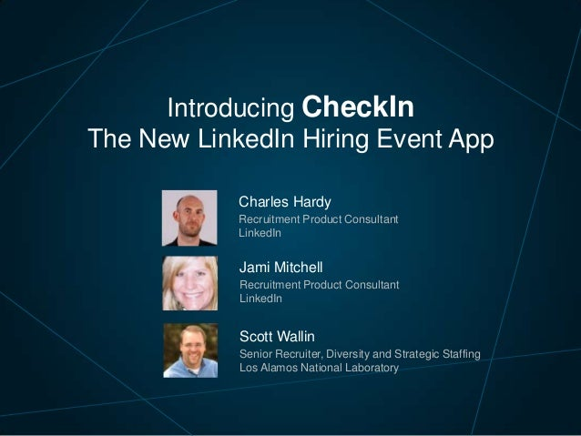 Introducing CheckIn The New LinkedIn Hiring Event App Charles Hardy Recruitment Product Consultant LinkedIn  Jami Mitchell...